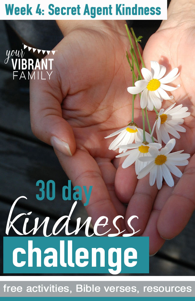 Welcome to Week 4 of the Your Vibrant Family 30 Day Random Acts of Kindness Challenge! This week's challenge is about secret agent kindness. We'll explore some simple ways we can show kindness to each other in fun, stealthy ways (with kindness activities, family discussion questions, Bible verses, and more). Join us and let's spread kindness! Remember–every act of kindness counts!