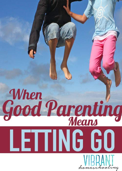 HOMESCHOOL PARENTING: It's in moments like these—the letting gos—where true faith is revealed and tested for purity. [VibrantHomeschooling.com]