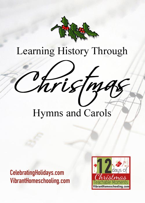 "Free songbook and great ideas here on how to teach kids history using Christmas Hymns and Carols! Day 12 in ""12 Days of Christmas Teachable Moments"" by Vibrant Homeschooling"