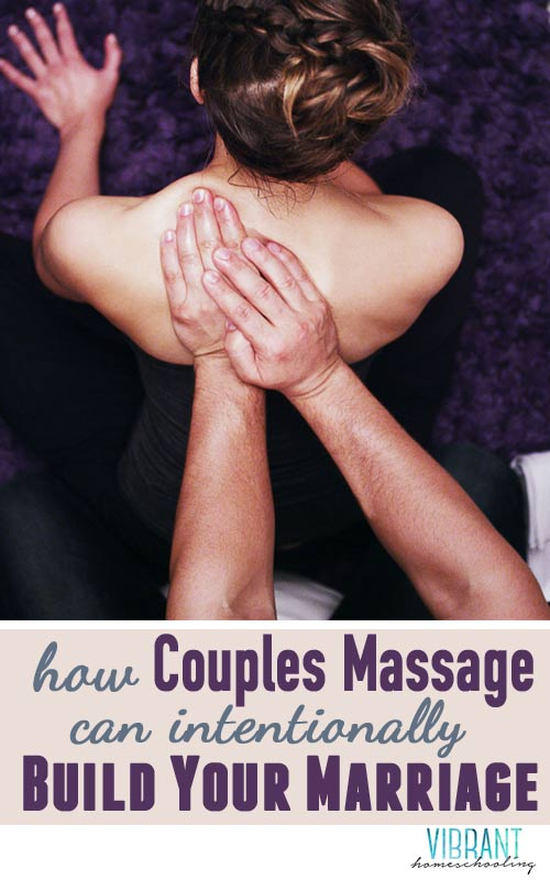 Good marriages are built by couples who intentionally choose loving their spouse their #1 priority. A great way to intentionally build your marriage is through couples massage. Vibrant Homeschooling