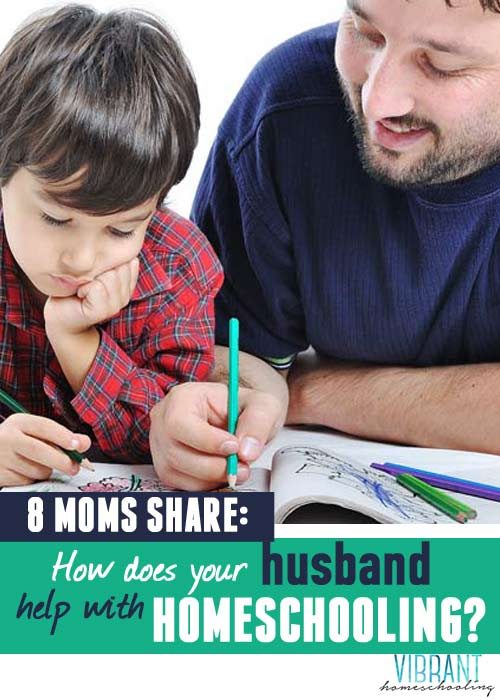 Encouraging and insightful! 8 moms share the real-world ways that they have their husband help with homeschooling. Vibrant Homeschooling