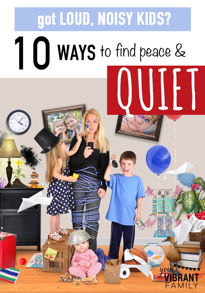 If you've got loud kids (and all the noise is driving your crazy!) you need these 10 tips! Love these... especially #4!