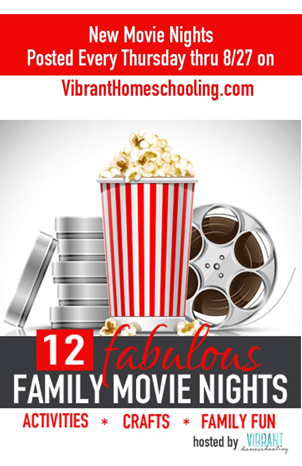 Every Thursday from June 25 through August 27, nine other bloggers and I will be sharing a complete family movie night idea--including conversation starters, craft and food ideas, and other activities--based on ten popular family-friendly movies. Vibrant Homeschooling