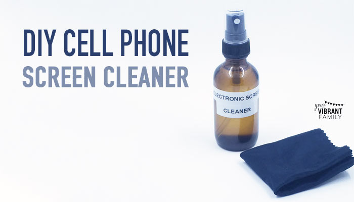 DIY Cell phone screen cleaner recipe all natural