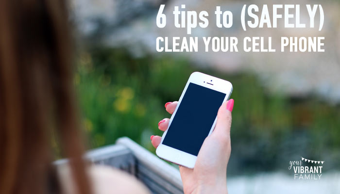 How to safely clean your cell phone screen
