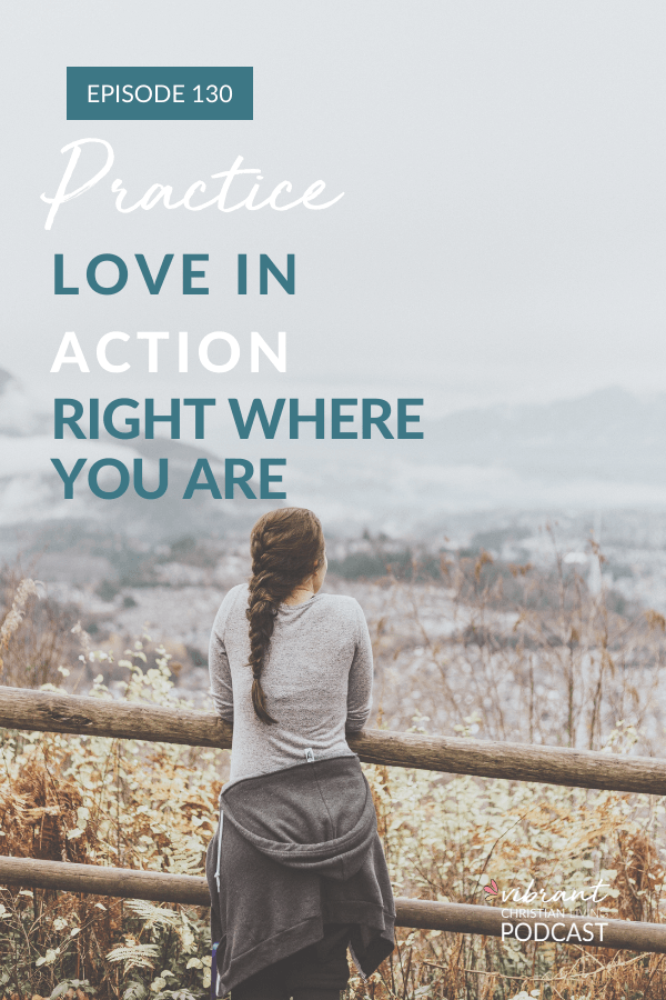 practice love, love in action, everyday life, practicing love, Christian life